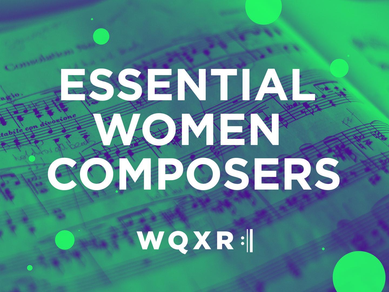 Essential Women Composers | WQXR Blog | WQXR