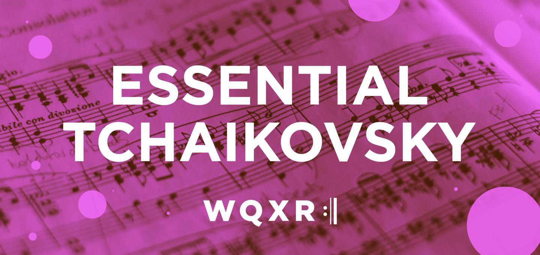 Essential Tchaikovsky Recordings   WQXR Blog   WQXR