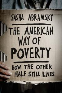 The American Way of Poverty Sasha Abramsky