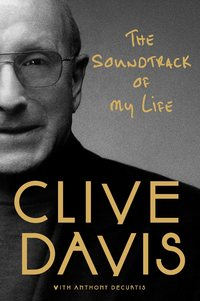 The Soundtrack of My Life, by Clive Davis