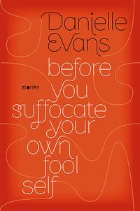 Book Cover, Danielle Evans, Before You Suffocate Your Own Fool Self