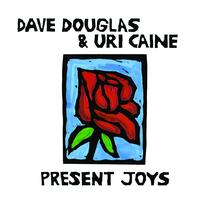 Present Joys, the new duo album from Dave Douglas and Uri Caine, is out on July 22.