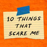 10 Things That Scare Me: Episodes | WNYC Studios | Podcasts