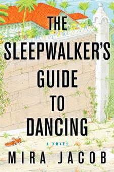 The Sleepwalkers Guide to Dancing by Mira Jacob