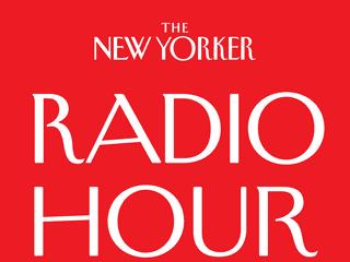 The New Yorker Radio Hour: Segments | WNYC Studios | Podcasts