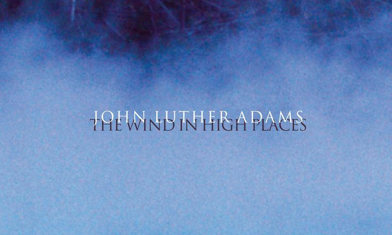 """""""John Luther Adams: The Wind in High Places"""""""
