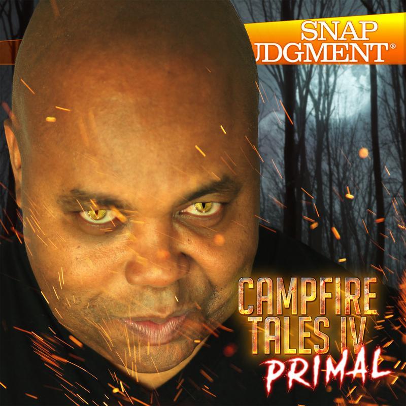 campfire tales iv primal snap judgment wnyc studios