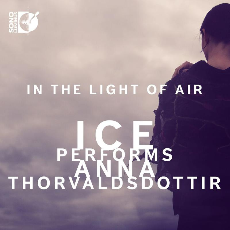 """In the Light of Air: ICE Performs Anna Thorvaldsdottir"""