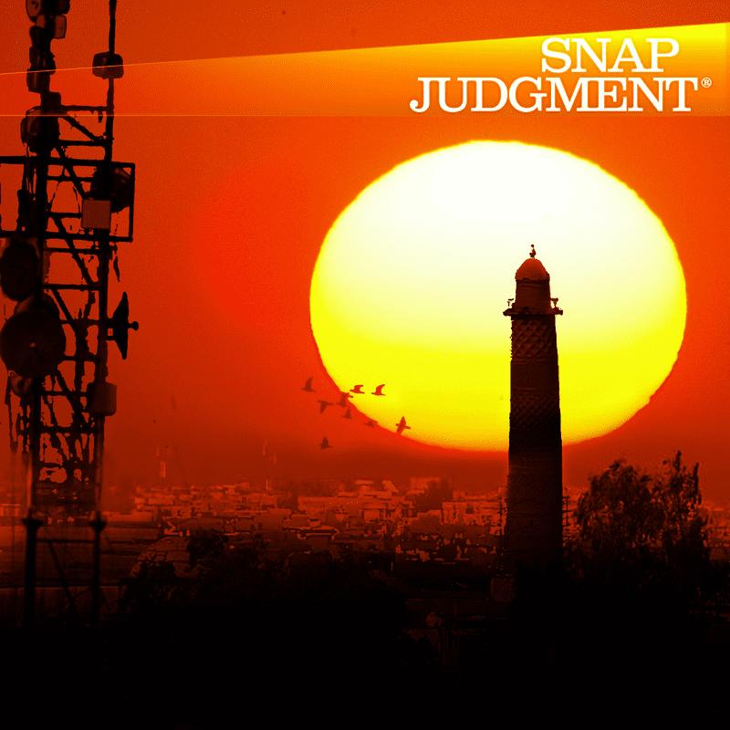 Good Morning, Mosul - Snap Classic   Snap Judgment   WNYC
