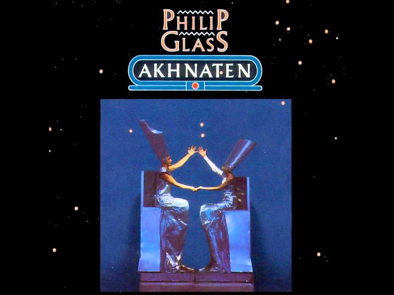 AKHNATEN An Opera in Three Acts for Orchestra, Chorus and Soloists 1987 Music by Philip Glass Libretto by Philip Glass The Stuttgart State Opera, Orchestra & Chorus Dennis Russell Davies, Conductor