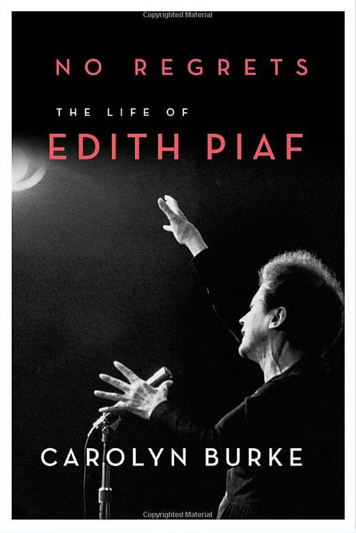 No Regrets: The Life of Edith Piaf by Carolyn Burke
