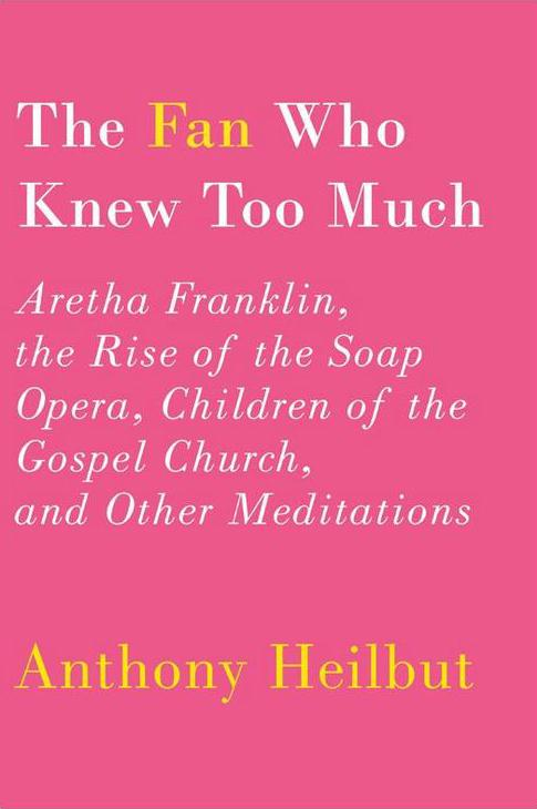 The Fan Who Knew Too Much by Anthony Heilbut.