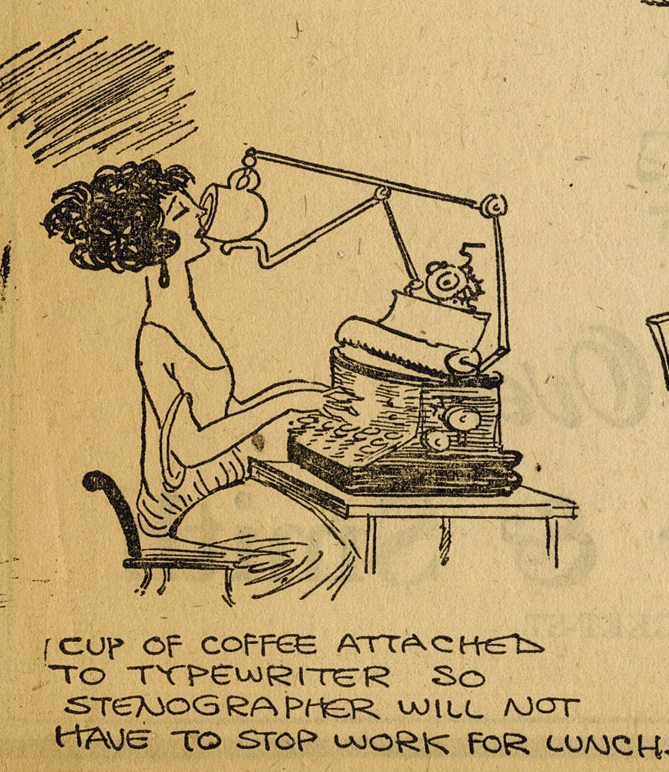 'Cup of Coffee Attached to A Typewriter So Stenographer Will Not Have to Stop Work For Lunch.'