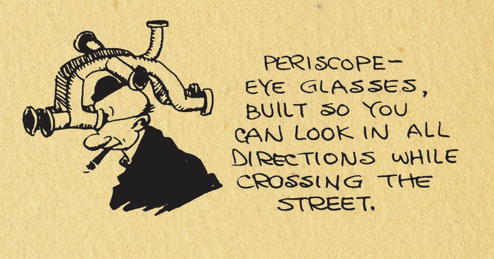 'Periscope Eye Glasses: Built So You Can Look In All Directions While Crossing The Street.'