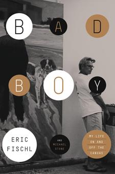 Bad Boy: My Life On and Off the Canvas by Eric Fischl