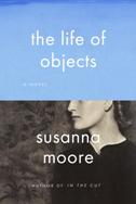 Book cover for Susanna Moore's The Life of Objects
